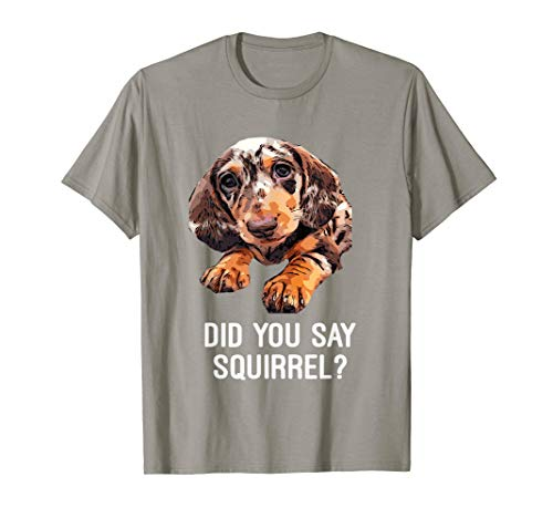 Dapple Dachshund, Did you say Squirrel Funny Shirt -