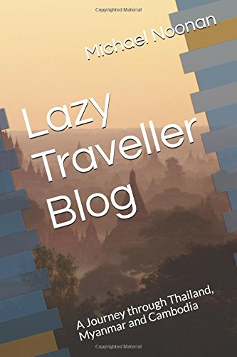 Lazy Traveller Blog: A Journey through Thailand, Myanmar and Cambodia
