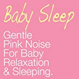 Gentle Pink Noise for Baby Relaxation & Sleeping
