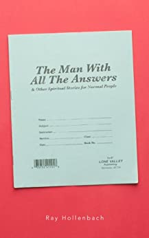 The Man With All The Answers: and other spiritual stories for normal people by [Hollenbach, Ray]