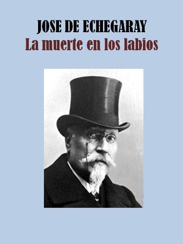 Descargar Libro La Muerte En Los Labios Jose De Echegaray