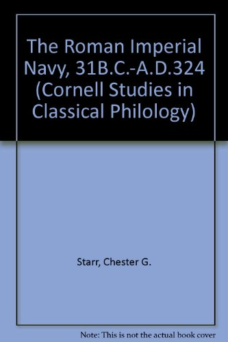 The Roman Imperial Navy: 31 B.C.-A.D. 324 (Cornell Studies in Classical Philology)