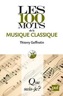 Les 100 mots de la musique classique, Geffrotin, Thierry