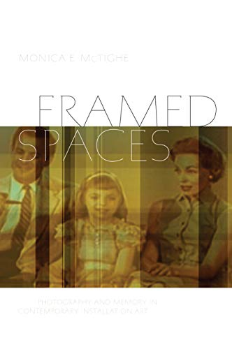 Framed Spaces: Photography and Memory in Contemporary Installation Art (Interfaces: Studies in Visual Culture) por Monica E. McTighe
