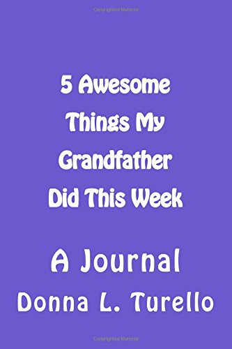 5 Awesome Things My Grandfather Did This Week: A Journal