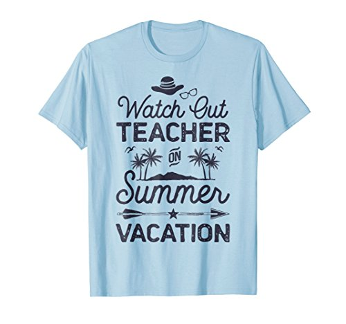 Watch Out Teacher On Summer Vacation T shirt Women Men Gifts