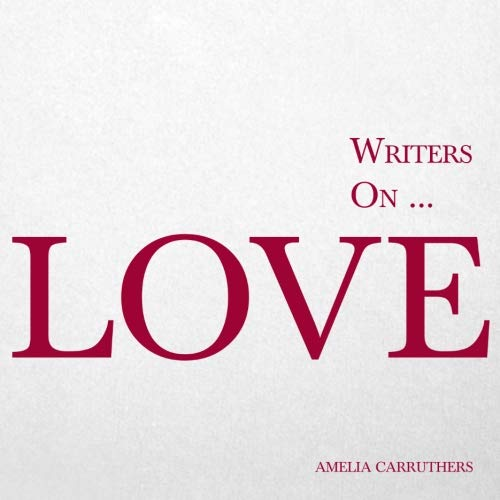 Writers on... Love (A Book of Quotations, Poems and Literary Reflections)