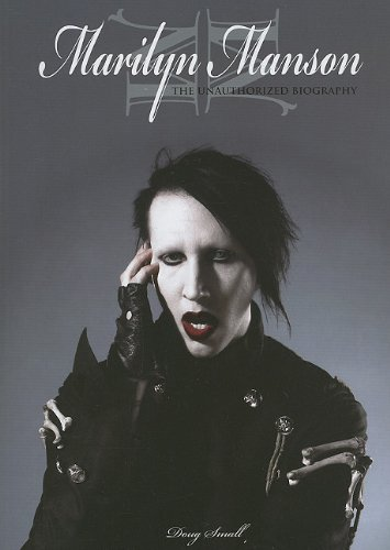 Marilyn Manson: The Unauthorized Biography (A Long Hard Road Out Of Hell)