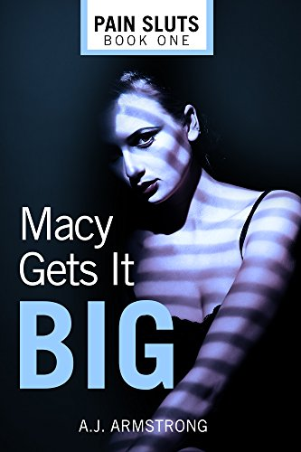 Macy Gets It Big (Pain Sluts Book - Macy O