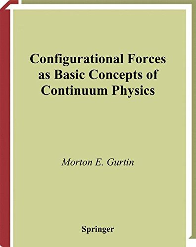 Configurational Forces as Basic Concepts of Continuum Physics (Applied Mathematical Sciences) (v. 137)