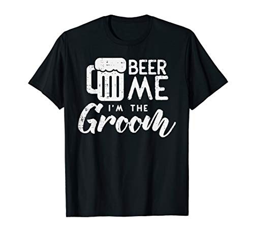 Beer Me Shirt Groom Marriage Wedding Rehearsal Dinner ()
