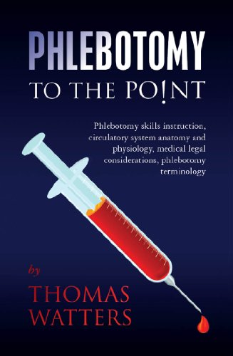 Phlebotomy to the Point: Phlebotomy skills instruction, circulatory system anatomy and physiology, medical legal considerations, phlebotomy terminology Pdf