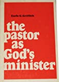 The Pastor As God's Minister, Earle G. Griffith, 0872270548