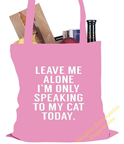 Tote Shopping Gym Beach Bag (#106) with the wording Leave me alone, I'm only speaking to my Cat today - Size 38 x 42 cm 10 litres - from our unique tote reuseable bag range. An original Birthday or Ch Pink