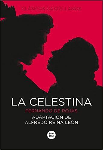La Celestina (Letras mayúsculas. Clásicos castellanos) (Spanish Edition): Alfredo Reina León, Fernando de Rojas: 9788483430859: Amazon.com: Books