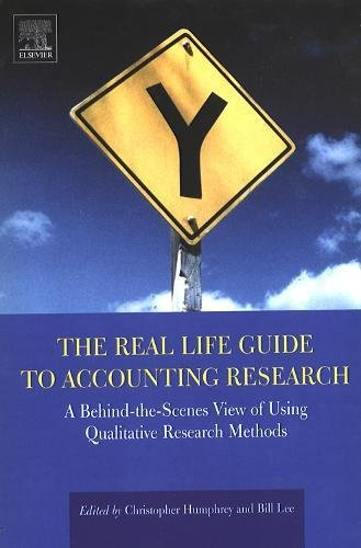The Real Life Guide to Accounting Research: A Behind-the-Scenes View of Using Qualitative Research Methods