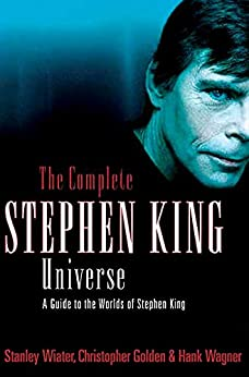 The Complete Stephen King Universe: A Guide to the Worlds of Stephen King by [Wiater, Stanley, Golden, Christopher, Wagner, Hank]