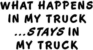 WHITE Vinyl Decal What happens in my truck stays in my truck fun funny country