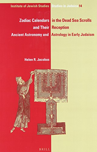 Zodiac Calendars in the Dead Sea Scrolls and Their Reception: Ancient Astronomy and Astrology in Early Judaism (IJS Studies in Judaica)