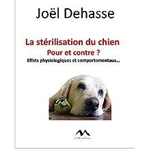 La stérilisation du chien : pour et contre ? : Effets physiologiques et comportementaux... (French Edition)