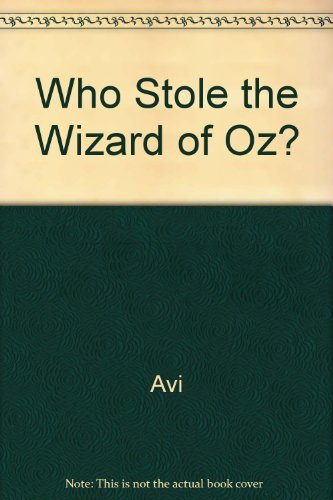 Who Stole Wizard Of Oz Book Review And Ratings By Kids Avi