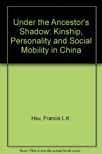 Under the Ancestors' Shadow: Kinship, Personality, and Social Mobility in China. A reissue with a new chapter (1967)
