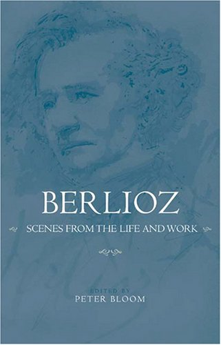 Berlioz: Scenes from the Life and Work (Eastman Studies in Music) by University of Rochester Press