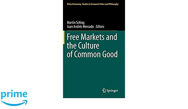 Free Markets and the Culture of Common Good: 41 (Ethical Economy)
