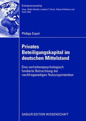 Privates Beteiligungskapital im deutschen Mittelstand: Eine verhaltenspsychologisch fundierte Betrachtung der nachfrageseitigen Nutzungsintention (Entrepreneurship)