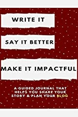 Write It. Say It Better. Make It Impactful: A Guided Journal That Helps You Share Your Story and Plan Your Blog Paperback