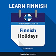 Learn Finnish: The Master Guide to Finnish Holidays for Beginners Audiobook by Innovative Language Learning LLC Narrated by FinnishPod101.com