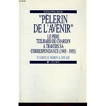 Pèlerin de l'avenir : le père Teilhard de Chardin à travers sa correspondance, 1905-1955