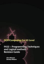 By Alan Milosevic - OCR Computing for A-level: F452 - Programming Techniques and Logical Methods Revision Guide