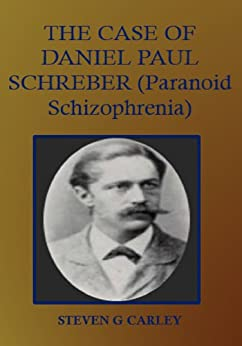 paranoid schizophrenia the case of daniel Download and read the case of daniel paul schreber paranoid schizophrenia the case of daniel paul schreber paranoid schizophrenia give us 5 minutes and we will show.