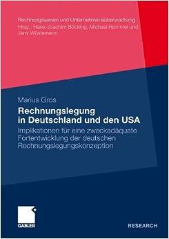Rechnungslegung in Deutschland und den USA: Implikationen für eine zweckadäquate Fortentwicklung der deutschen Rechnungslegungskonzeption (Rechnungswesen und Unternehmensüberwachung) (German Edition)