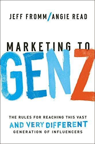 Marketing to Gen Z: The Rules for Reaching This Vast--and Very Different--Generation of Influencers (Best Marketing Strategies For Millennials)