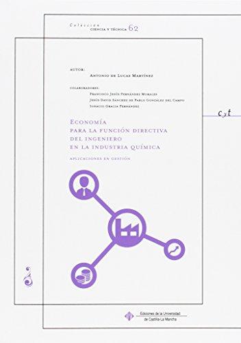 Descargar Libro Economía Para La Función Directiva Del Ingeniero En La Industria Química: Aplicaciones En Gestión De Antonio Antonio De Lucas Martínez