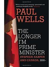 The Longer I'm Prime Minister: Stephen Harper and Canada, 2006-