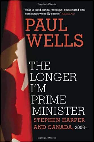 The Longer Im Prime Minister: Stephen Harper and Canada, 2006-