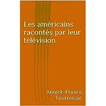 Les américains racontés par leur télévision (French Edition)