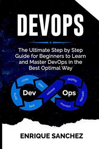 DEVOPS: The Ultimate Step by Step Guide for Beginners to Learn and Master DevOps in the Best Optimal Way (Best Way To Learn Agile)