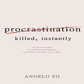 Amazon.com  Procrastination Killed Instantly  25 Proven Habits to ... fbc2d686d06