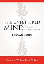 The Unfettered Mind: Writings from a Zen Master to a Master Swordsman (English Edition)