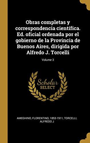 Obras completas y correspondencia científica. Ed. oficial ordenada por el gobierno de la Provincia de Buenos Aires, dirigida por Alfredo J. Torcelli; Volume 3