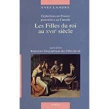 FILLES DU ROI AU XVIIE SIÈCLE (LES) : ORPHELINES EN FRANCE PIONNIÈRES AU CANADA