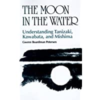 The Moon in the Water: Understanding Tanizaki, Kawabata