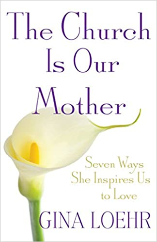 Gina's Latest Book: The Church is Our Mother