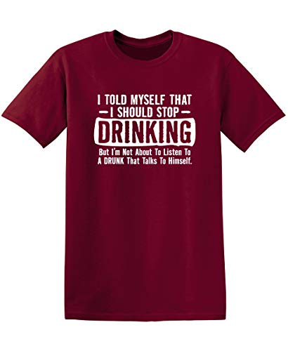 Feelin Good Tees I Told Myself That I Should Stop Drinking Party Humor Sarcastic Funny T Shirt 4XL Garnet