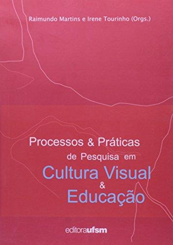 Processo E Práticas De Pesquisa Em Cultura Visual E Educação