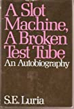 A Slot Machine, a Broken Test Tube, S. E. Luria, 0060152605